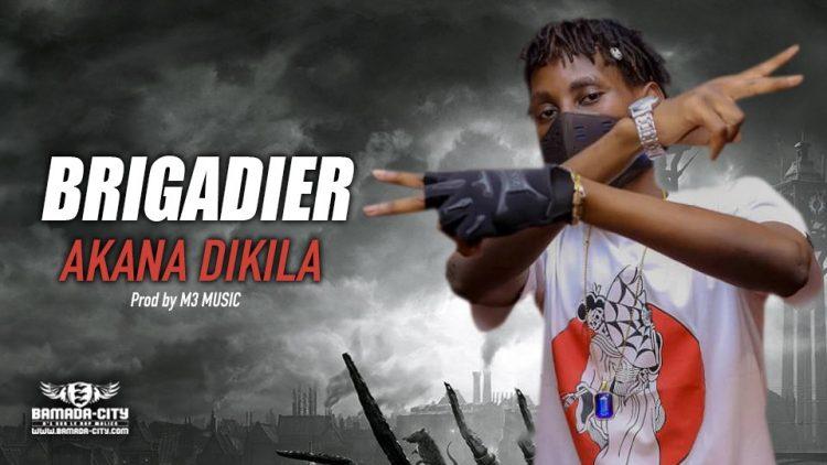 BRIGADIER - AKANA DIKILA Prod by M3 MUSIC