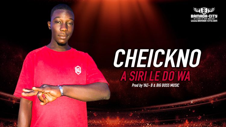 CHEICKNO - A SIRI LE DO WA - Prod by YAZ- B & BIG BOSS MUSIC