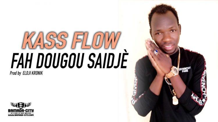 KASS FLOW - FAH DOUGOU SAIDJÈ - Prod by ELDJI KRONIK