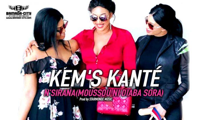 KEM'S KANTÉ - N'SIRANA(MOUSSOU NI DIABA SORA) - Prod by STARMONDE MUSIC