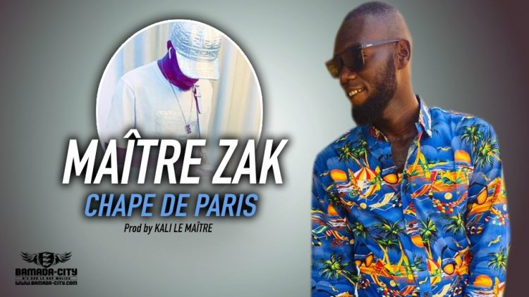 MAÎTRE ZAK - CHAPE DE PARIS - Prod by KALI LE MAÎTRE