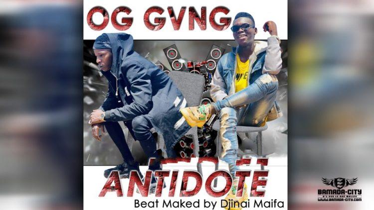 OG GANG - ANTIDOTE - Prod by DJINÈ MAIFA