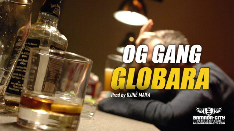 OG GANG - GLOBARA - Prod by DJINÈ MAIFA