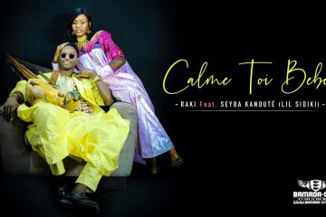 RAKI Feat. SEYBA KANOUTÉ (LIL SIDIKI) - CALME TOI BEBE - Prod by DJINAI BALLA
