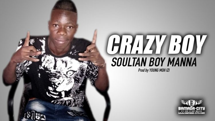 SOULTAN BOY MANNA - CRAZY BOY - Prod by YOUNG MOH IZI