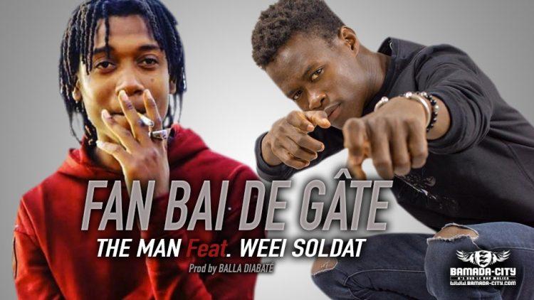 THE MAN Feat. WEEI SOLDAT - FAN BAI DE GÂTE - Prod by BALLA DIABATÉ