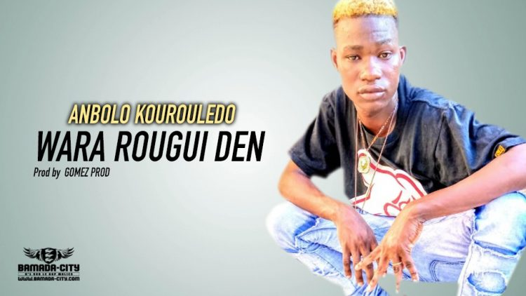 WARA ROUGUI DEN - ANBOLO KOUROULEDO - Prod by GOMEZ PROD