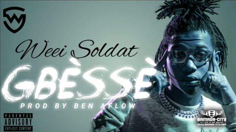 WEEI SOLDAT - GBÈSSÈ - Prod by BEN AFLOW