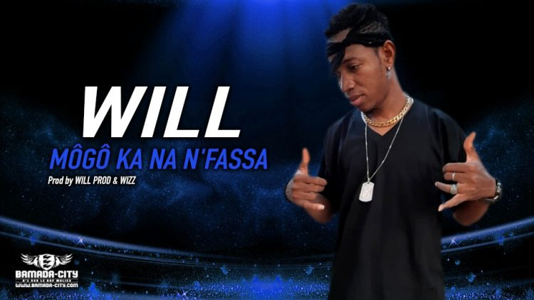 WILL - MÔGÔ KA NA N'FASSA - Prod by WILL PROD & WIZZ
