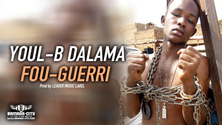 YOUL-B DALAMA - FOU-GUERRI - Prod by LEADER MUSIC LABEL