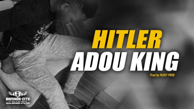 ADOU KING - HITLER - Prod by PASKY PROD
