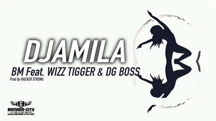 BM Feat. WIZZ TIGGER & DG BOSS - DJAMILA - Prod by RACKER STRONG