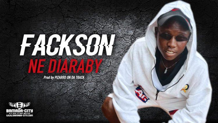 FACKSON - NE DIARABY - Prod by PIZARRO ON DA TRACK