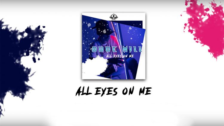 OUDE MILL - ALL EYES ON ME (Son Officiel)