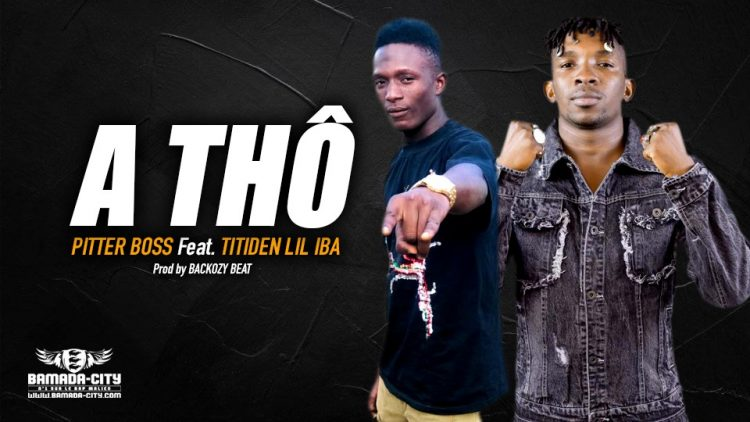 PITTER BOSS Feat. TITIDEN LIL IBA - A THÔ - Prod by BACKOZY BEAT
