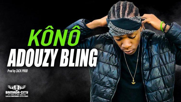 ADOUZY BLING - KÔNÔ - Prod by ZACK PROD