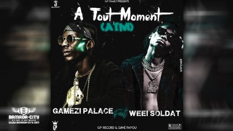 GAMEZI PALACE Feat. WEEI SOLDAT - ATM (A TOUT MOMENT) - Prod by GP RECORD & DJINE PAPOU