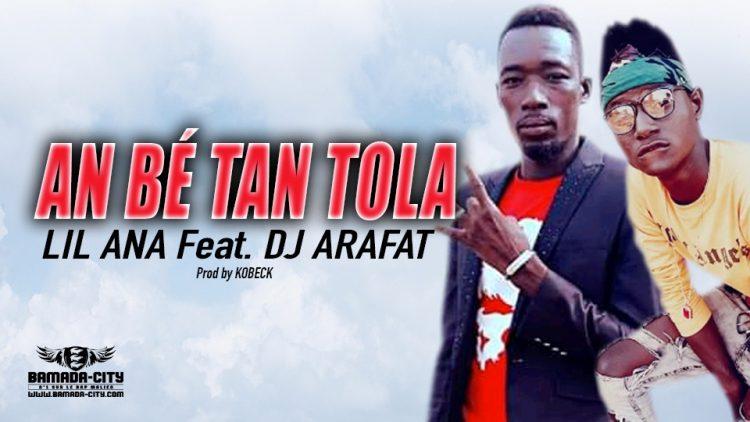 LIL ANA Feat. DJ ARAFAT - AN BÉ TAN TOLA - Prod by KOBECK