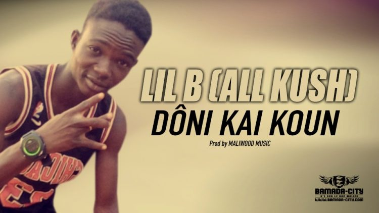 LIL B (ALL KUSH) - DÔNI KAI KOUN - Prod by MALIWOOD MUSIC
