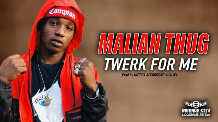 MALIAN THUG - TWERK FOR ME - Prod by KIZIPRA RECORDS:IZI KHALIFA