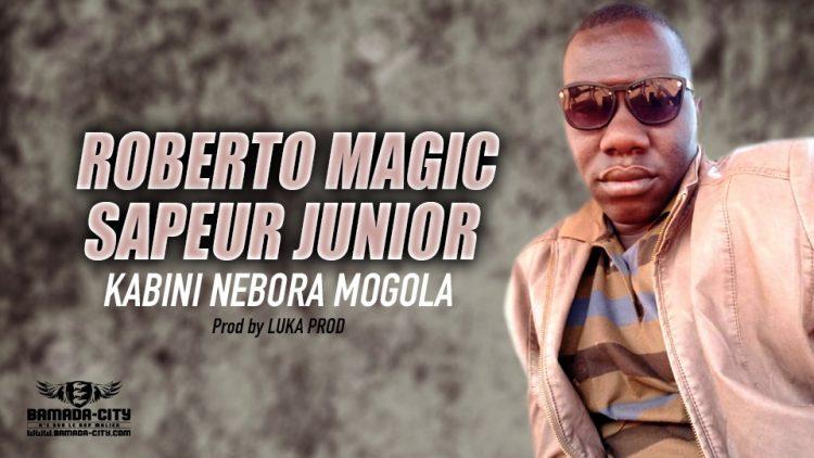 ROBERTO MAGIC SAPEUR JUNIOR - KABINI NEBORA MOGOLA - Prod by LUKA PROD