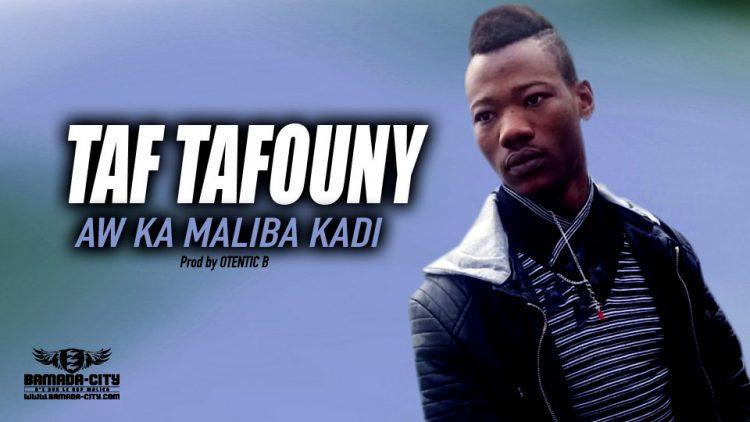 TAF TAFOUNY - AW KA MALIBA KADI - Prod by OTENTIC B