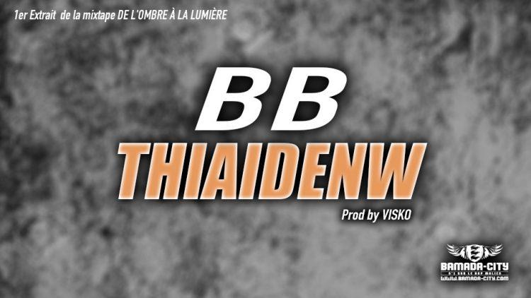 THIAIDENW - BB 1er Extrait de la mixtape DE L'OMBRE À LA LUMIÈRE Prod by VISKO