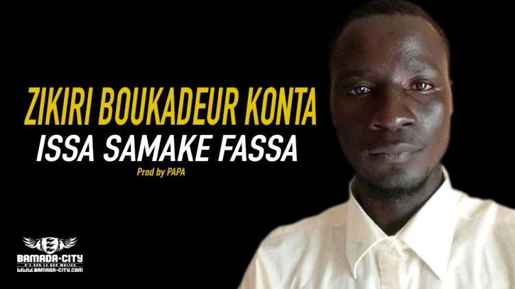 ZIKIRI BOUKADEUR KONTA - ISSA SAMAKE FASSA - Prod by PAPA