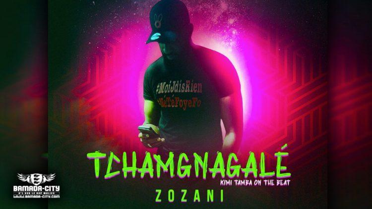 ZOZANI - TCHAMGNAGALÉ - Prod by KIMI TAMBA ON THE BEAT