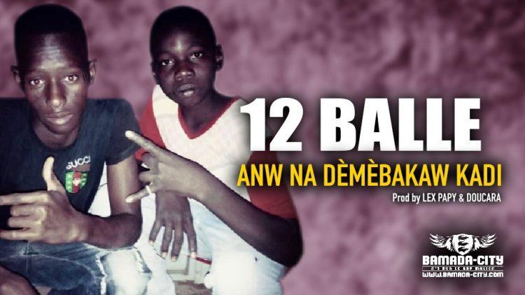 12 BALLE - ANW NA DÈMÈBAKAW KADI - Prod by LEX PAPY & DOUCARA