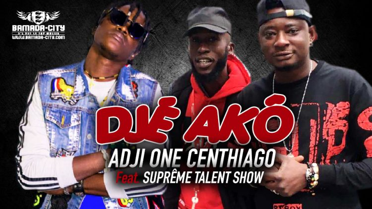 ADJI ONE CENTHIAGO Feat. SUPRÊME TALENT SHOW - DJÈ AKÔ - Prod by GASPA ONE MUSIC