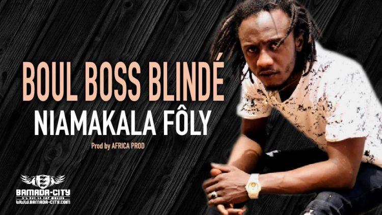BOUL BOSS BLINDÉ - NIAMAKALA FÔLY - Prod by AFRICA PROD