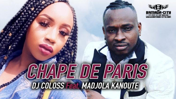 DJ COLOSS Feat. MADJOLA KANOUTE - CHAPE DE PARIS - Prod by KIMI TAMBA