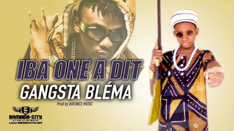 GANGSTA BLÉMA - IBA ONE A DIT - Prod by BAYONCE MUSIC