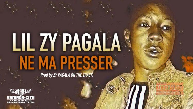 LIL ZY PAGALA - NE MA PRESSER - Prod by ZY PAGALA ON THE TRACK