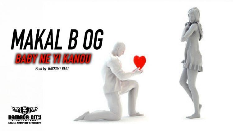 MAKAL B OG - BABY NE YI KANOU - Prod by BACKOZY BEAT