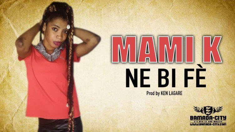 MAMI K - NE BI FÈ - Prod by KEN LAGARE