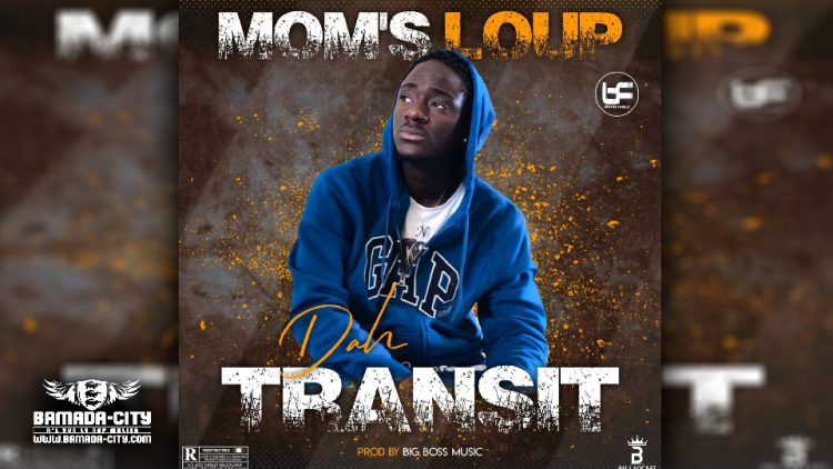 MOM'S LOUP - DAH TRANSIT -Prod by BIG BOSS MUSIC