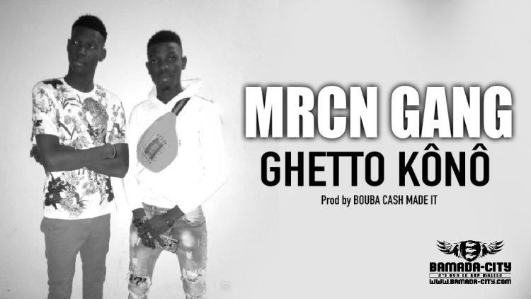 MRCN GANG - GHETTO KÔNÔ - Prod by BOUBA CASH MADE IT
