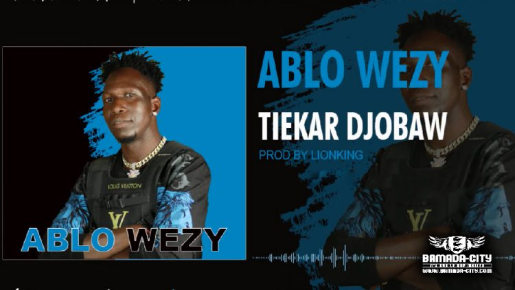 ABLO WEEZY - TIEKAR DJOBAW - Prod by LION KING