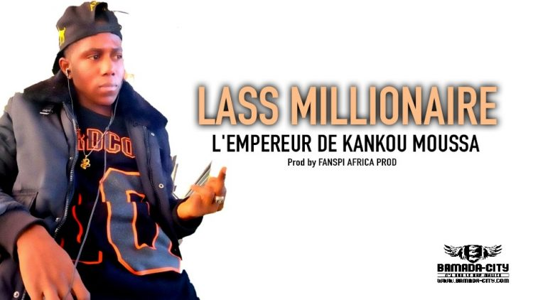LASS MILLIONAIRE - L'EMPEREUR DE KANKOU MOUSSA - Prod by FANSPI AFRICA PROD