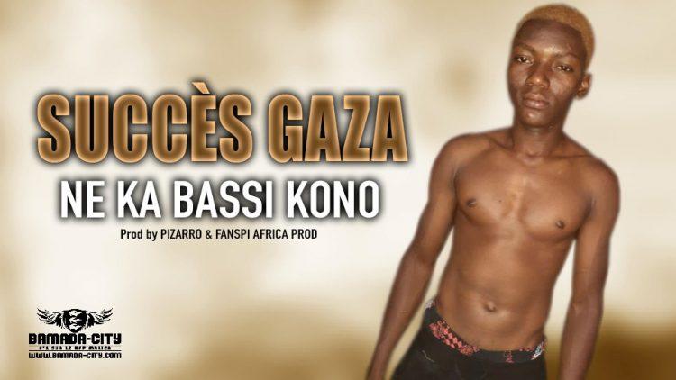 SUCCÈS GAZA - NE KA BASSI KONO - Prod by PIZARRO & FANSPI AFRICA PROD