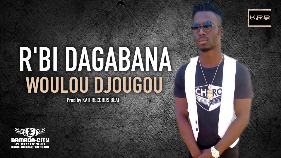 R'BI DAGABANA - WOULOU DJOUGOU - Prod by KATI RECORDS BEAT