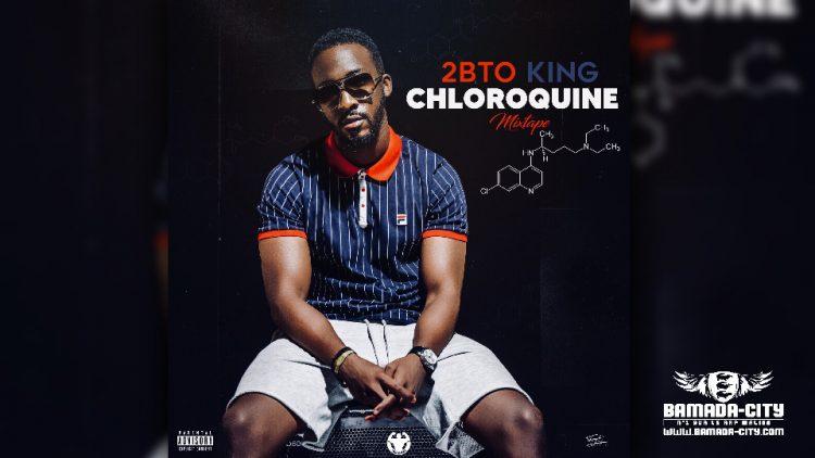 2BTO KING - CHLOROQUINE (Mixtape P1)