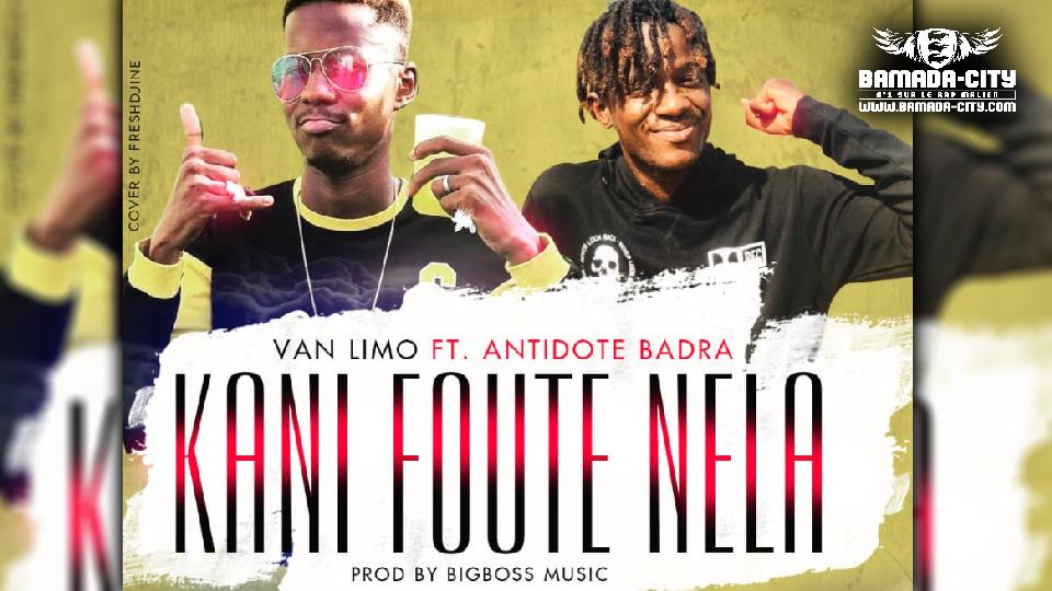 ANTIDOTE BADRA Feat. VAN LIMO - KANI FOUTÉ NELA - Prod by BIG BOSS MUSIC