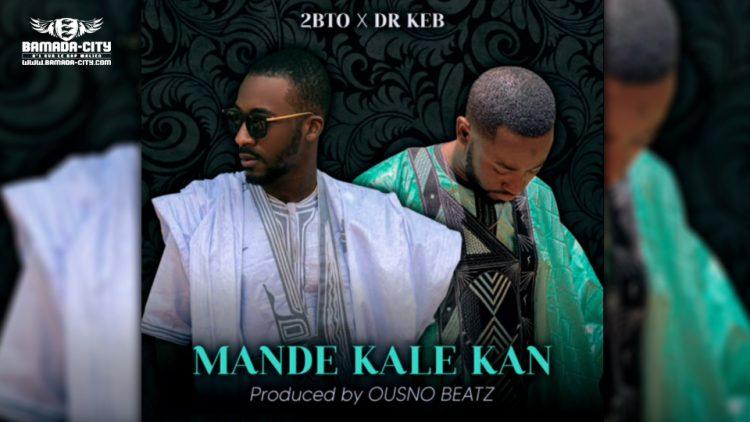 2BTO KING Feat. DR KEB - MANDE KALE KAN - Prod by OUSNO BEATZ