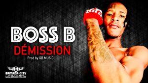 BOSS B - DÉMISSION Prod by GB MUSIC