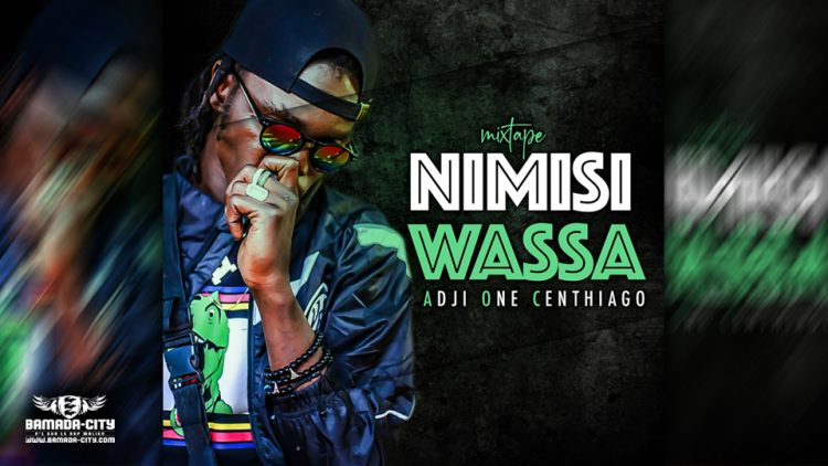 ADJI ONE CENTHIAGO - NIMISI WASSA (Mixtape Complète)