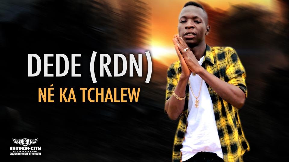 DEDE (RDN) - NÉ KA TCHALEW - Prod by PAP DJO