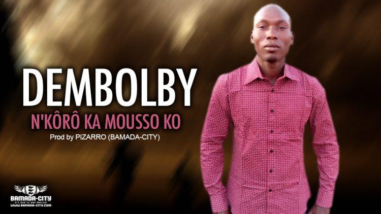 DEMBOLBY - N'KÔRÔ KA MOUSSO KO - Prod by PIZARRO (BAMADA-CITY)